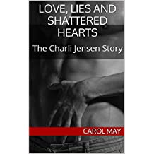 Love, Lies and Shattered Hearts: The Charli Jensen Story (Life's Second Chances Book 2)