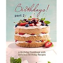 Birthdays!: A Birthday Cookbook with Delicious Birthday Recipes (Part 2)