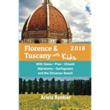 Florence & Tuscany with Kids 2018: Florence and Tuscany Travel Guide 2018