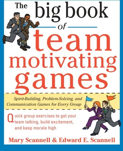 The Big Book of Team-Motivating Games: Spirit-Building, Problem-Solving and Communication Games for Every Group (Big Book Series)