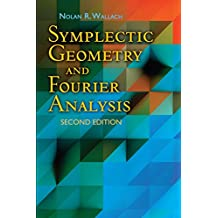 Symplectic Geometry and Fourier Analysis: Second Edition (Dover Books on Mathematics)