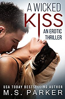 A Wicked Kiss: An Erotic Thriller by [Parker, M. S.]