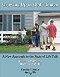 Growing Up In God's Image: A New Approach to the Facts of Life Talk