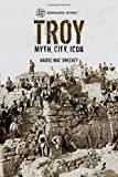 Troy: Myth, City, Icon (Archaeological Histories)