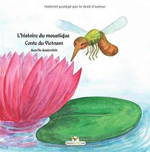 L'histoire du moustique. Un conte du Vietnam: Amazon.fr: Goulevitch,  Aure'lie, Goulevicth, Aure'lie: Livres
