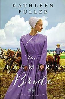 The Farmer's Bride (An Amish Brides of Birch Creek Novel Book 2) by [Fuller, Kathleen]
