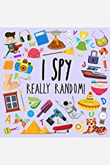 I Spy - Really Random!: A Fun Guessing Game for 2-5 Year Olds Paperback