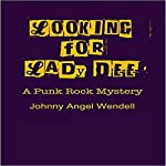 Looking for Lady Dee: A Punk Rock Mystery | Johnny Angel Wendell