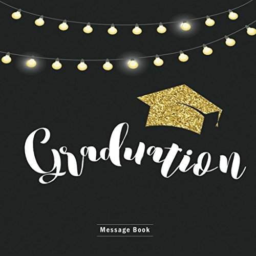 Graduation Message Book: Congratulatory Guest Book With Motivational Quote And Gift Log Memory Year Book Keepsake Scrapbook For Grads (Graduation Collections) -