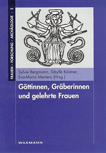 Göttinnen, Gräberinnen und gelehrte Frauen (Frauen - Forschung - Archäologie)