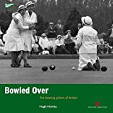 Bowled Over: The bowling greens of Britain (Played in Britain)