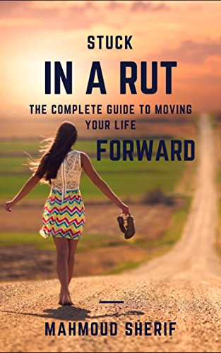 Stuck in a Rut: The Complete Guide to Moving Your Life Forward