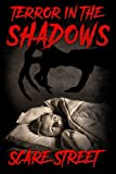 #8: Terror in the Shadows: Horror Short Stories Anthology (Scare Street Horror Short Stories Book 5)