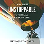 How to Be Unstoppable Every Day of Your Life | Michael Lombardi