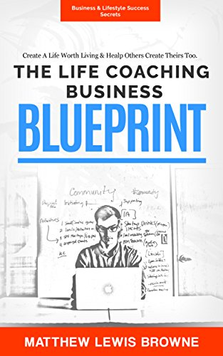 Amazon life coaching business blueprint a step by step guide life coaching business blueprint a step by step guide to building a successful life coaching malvernweather Images