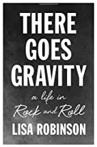 There Goes Gravity: A Life in Rock and Roll…