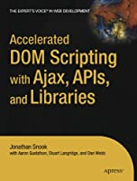 Accelerated DOM Scripting with Ajax, APIs, and Libraries Front Cover