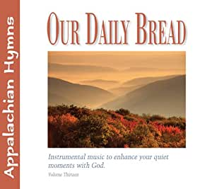 Our Daily Bread - Appalachian Hymns - Volume 13