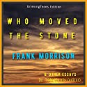 Who Moved the Stone by Frank Morrison & Other Essays Audiobook by Frank Morrison Narrated by Fred Kennedy