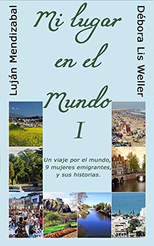 mi-lugar-en-el-mundo-1-un-viaje-por-el-mundo-9-mujeres-emigrantes-y-sus-historias-spanish-edition