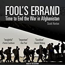 Fool's Errand: Time to End the War in Afghanistan Audiobook by Scott Horton Narrated by Scott Horton