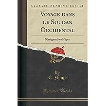 Voyage Dans Le Soudan Occidental: Senegambie-Niger (Classic Reprint)