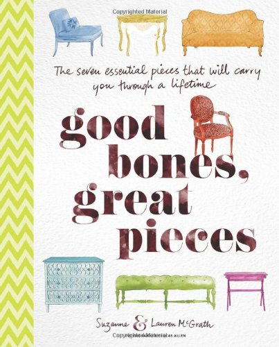 Good Bones, Great Pieces: The Seven Essential Pieces That Will Carry You Through a ()