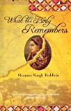 Front cover for the book What the body remembers by Shauna Singh Baldwin