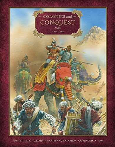 Colonies and Conquest: Asia 1494–1698 (Field of Glory Renaissance) PDF