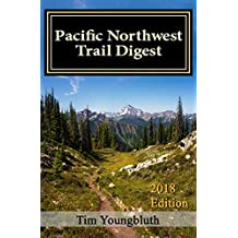 Pacific Northwest Trail Digest: 2018 Edition Trail Tips and Navigation Notes