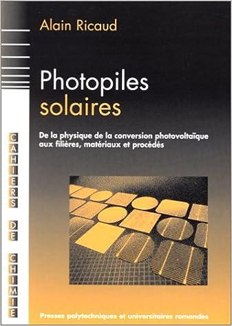 En ligne téléchargement gratuit Photopiles solaires : De la physique de la conversion photovoltaïque aux filières, matériaux et procédés pdf, epub ebook