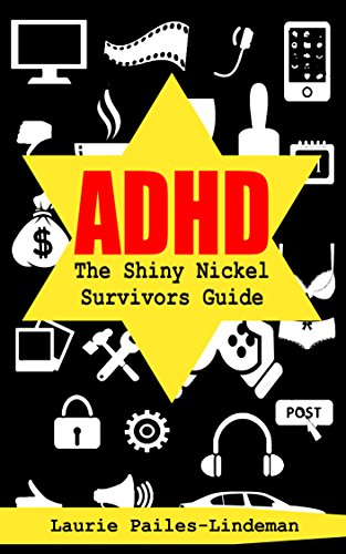 Book: ADHD The Shiny Nickel Survivors Guide by Laurie Pailes-Lindeman