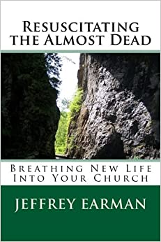 Book Resuscitating the Almost Dead: Breathing New Life Into Your Church