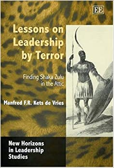 Book Lessons on Leadership by Terror: Finding Shaka Zulu in the Attic (New Horizons in Leadership Studies Series)
