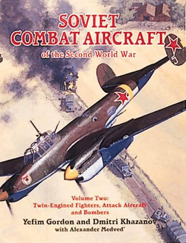 (Soviet Combat Aircraft of the Second World War, Vol. 2: Twin-Engined Fighters, Attack Aircraft and Bombers)