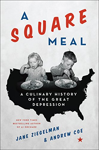 A Square Meal: A Culinary History of the Great Depression by Jane Ziegelman, Andrew Coe