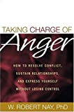 Taking Charge of Anger: How to Resolve Conflict, Sustain Relationships, and Express Yourself without Losing Control