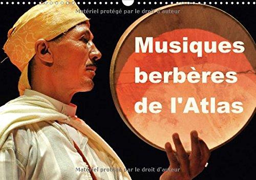 Musiques Berberes De L'atlas 2018: Dans Le Cadre Du Trentieme Printemps Des Arts De Monte-Carlo 2014, Le Maroc, L'atlas Et Les Musiques ... Invites (Calvendo Art) (French Edition)