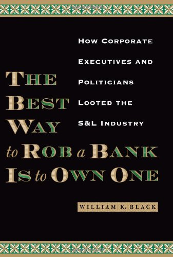 The Best Way to Rob a Bank Is to Own One: How Corporate Executives and  Politicians Looted the S&L Industry: Black, William K.: 9780292706385:  Amazon.com: Books