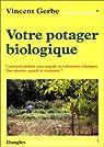 Votre potager biologique : Comment jardiner sans engrais ni traitements chimiques, que planter, quand et comment ? par Gerbe