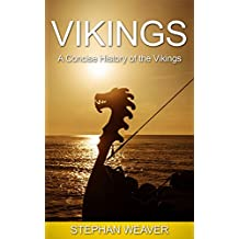 Vikings: A Concise History of the Vikings (Norse Mythology - Norse Gods - Ragnar Lodbrok - Loki - Thor - Odin)