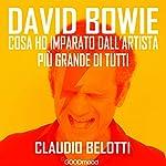 David Bowie: Cosa ho imparato dall'artista più grande di tutti | Claudio Belotti