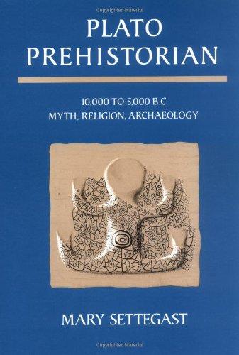 Plato Prehistorian: 10,000 to 5000 B.C. Myth, Religion, Archaeology