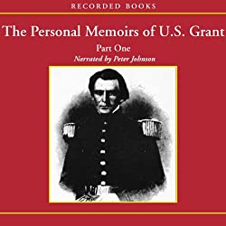 The Personal Memoirs of U.S. Grant: Part 1: The Early Years, West Point, Mexico