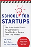 School for Startups: The Breakthrough Course for Guaranteeing Small Business Success in 90 Days or Less Pdf