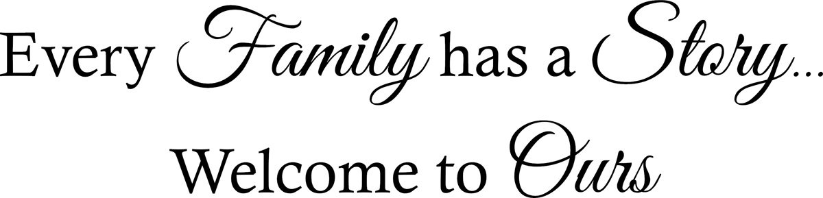 Vinyl Decal Every Family Has A Story Welcome To Ours Vinyl Wall Decal Sticker Letters Quote