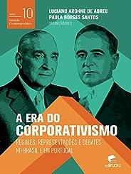 A era do corporativismo Regimes, representações e debates no Brasil e em Portugal (Mundo Contemporâneo)