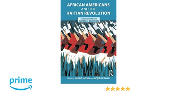 african americans and the haitian revolution selected essays and  african americans and the haitian revolution selected essays and  historical documents maurice jackson jacqueline bacon   amazoncom books