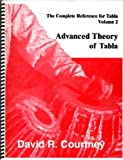 Advanced Theory of Tabla : The Complete Reference for Tabla, Courtney, David R., 0963444794