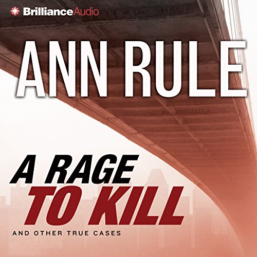 A Rage to Kill and Other True Cases: Ann Rule's Crime Files, Volume 6
